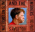 """No Paid Holidays"" by Watermelon Slim & The Workers"