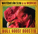 """Bull Goose Rooster"" by Watermelon Slim & The Workers"